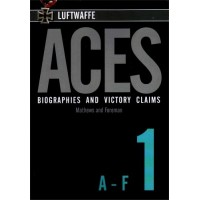 Luftwaffe Aces Biographies and Victory Claims Vol.1 : A - F