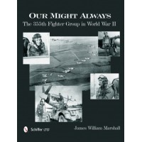 Our Might Always - The 355th Fighter Group in World War II