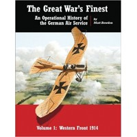 The Great War`s Finest - An Operational History of the German Air Service Vol.1: Western Front 1914