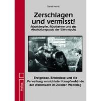 Zerschlagen und vermisst ! Rückkämpfer,Rückkehrer und der Abwicklungsstab der Wehrmacht