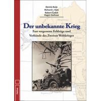 Der unbekannte Krieg - Fast vergessene Feldzüge und Verbände des Zweiten Weltkriegs
