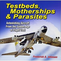 Testbeds,Motherships & Parasites - Astonishing Aircraft From the Golden Age of Flight Test