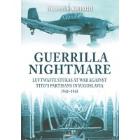 4, Guerilla Nightmare - Luftwaffe Stukas at War Against Tito`s Partisans in Yugoslavia 1941 - 1945